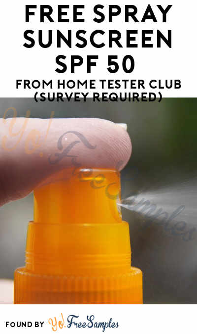 FREE Spray Sunscreen SPF 50 From Home Tester Club (Survey Required)