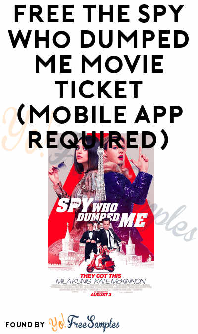 FREE The Spy Who Dumped Me Movie Ticket (Mobile App Required)