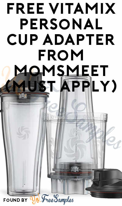 FREE Vitamix Personal Cup Adapter From MomsMeet (Must Apply)