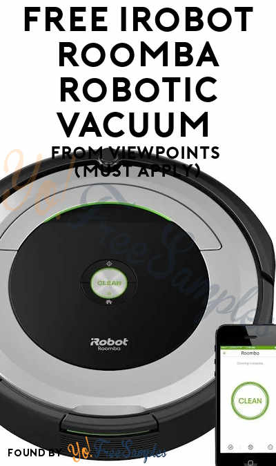New Offer: FREE iRobot Roomba Robotic Vacuum From ViewPoints (Must Apply)