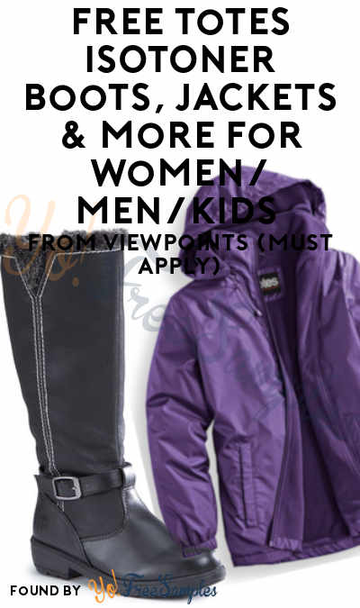 FREE totes ISOTONER Boots, Jackets & More For Women/Men/Kids From ViewPoints (Must Apply)