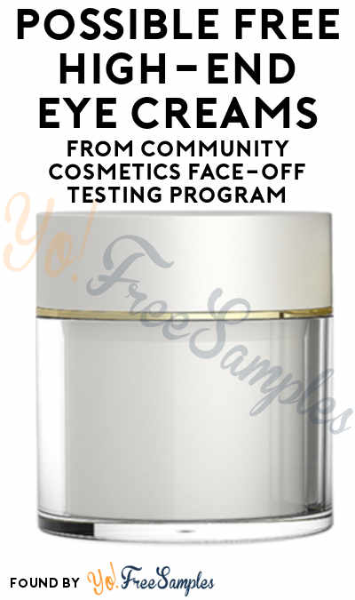 New Face-Off Apply By 2/15! Possible FREE High-End Eye Creams From Community Cosmetics Face-Off Testing Program (Must Apply)