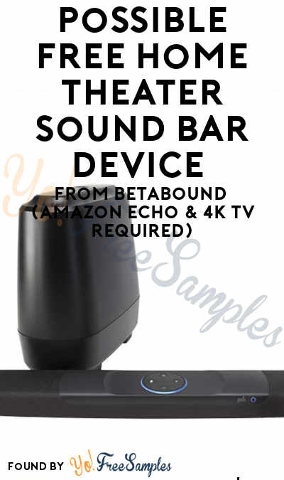 Possible FREE Home Theater Sound Bar Device From Betabound (Amazon Echo & 4K TV Required)