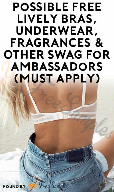 Possible FREE LIVELY Bras, Underwear, Fragrances & Other Swag For Ambassadors (Must Apply)