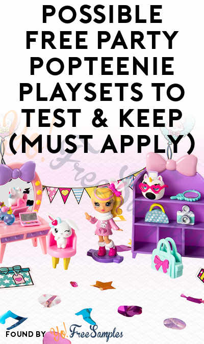Possible FREE Party Popteenie Playsets To Test & Keep (Must Apply)