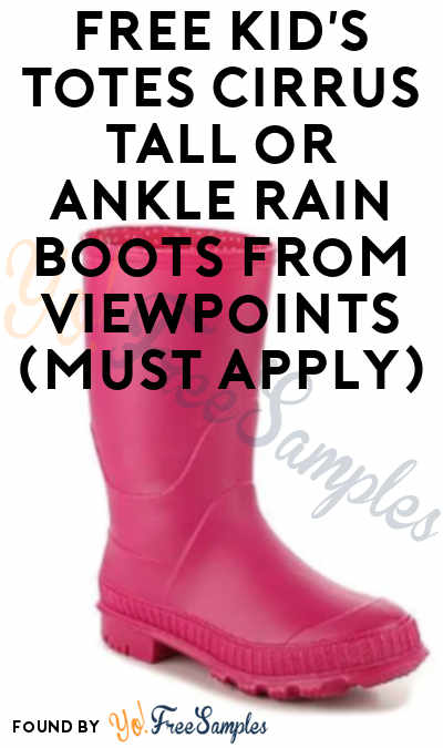 FREE Kid's Totes Cirrus Tall or Ankle Rain Boots From ViewPoints (Must Apply)