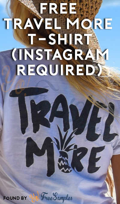 Update, Not Free, Costs $9 Shipping: FREE Travel More T-Shirt (Instagram Required)
