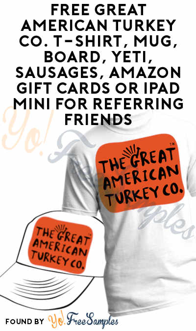 FREE Great American Turkey Co. T-Shirt, Mug, Board, Yeti, Sausages, Amazon Gift Cards or iPad Mini For Referring Friends
