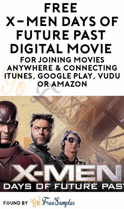 FREE X-Men Days Of Future Past Digital Movie For Joining Movies Anywhere & Connecting iTunes, Google Play, VUDU or Amazon