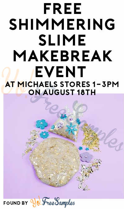 FREE Shimmering Slime MAKEbreak Event At Michaels Stores 1-3PM On August 18th