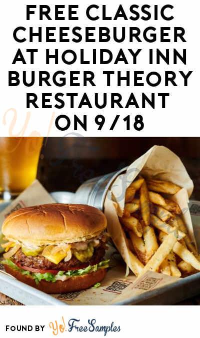 TODAY: FREE Classic Cheeseburger At Holiday Inn Burger Theory Restaurant On 9/18