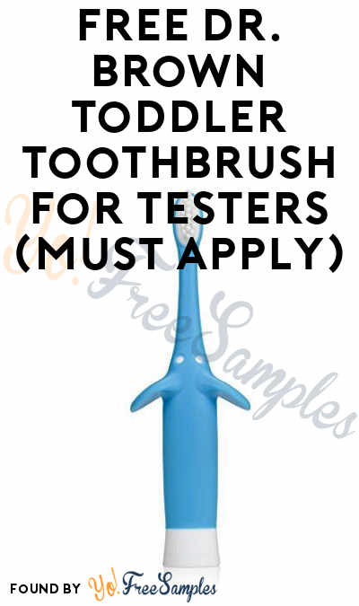FREE Dr. Brown Toddler Toothbrush For Testers (Must Apply)