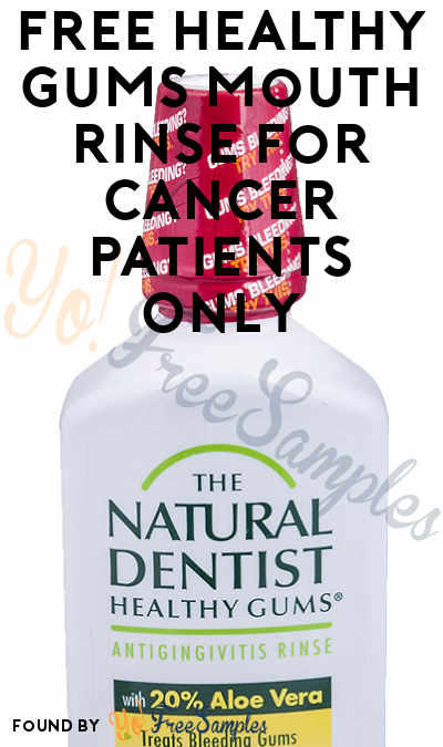 FREE Healthy Gums Mouth Rinse For Cancer Patients Only