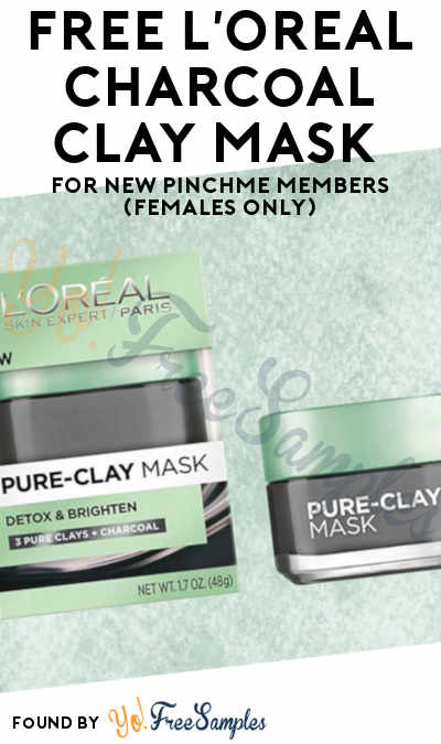 First 50,000: FREE L'Oreal Charcoal Clay Mask For New PINCHme Members (Females Only)