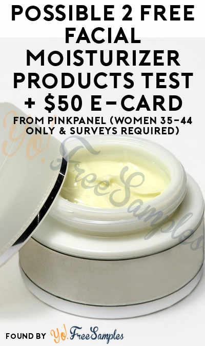 Possible 2 FREE Facial Moisturizer Products Test + $50 e-Card From PinkPanel (Women 35-44 Only & Surveys Required)