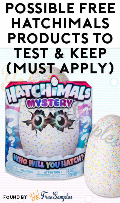 Possible FREE Hatchimals Products To Test & Keep (Must Apply)