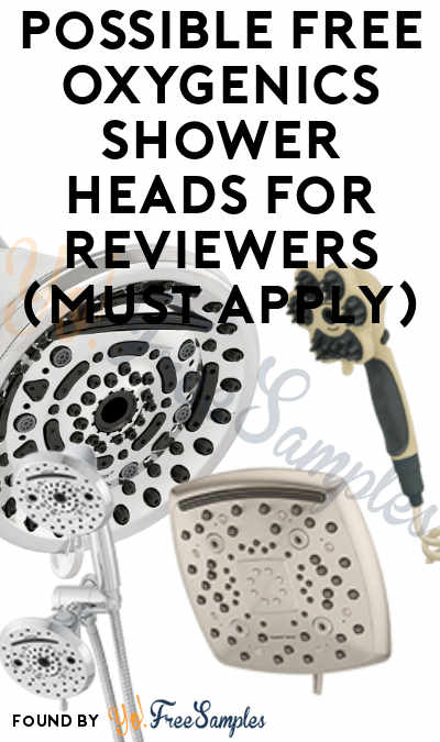 Possible FREE Oxygenics Shower Heads For Reviewers (Must Apply)
