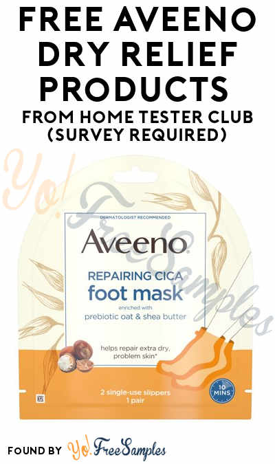 FREE Aveeno Dry Relief Foot or Hand Mask Products From Home Tester Club (Survey Required)