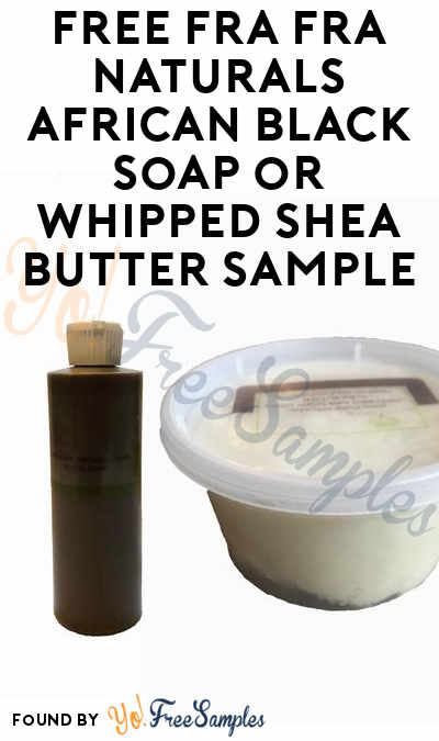 FREE Fra Fra Naturals African Black Soap or Whipped Shea Butter Sample (Instagram Required)