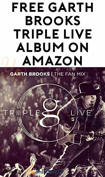 FREE Garth Brooks Triple Live Album On Amazon