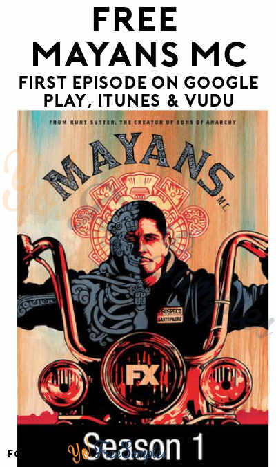 FREE Mayans MC First Episode On Google Play, iTunes & VUDU