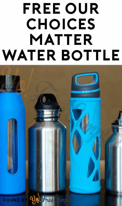 FREE Our Choices Matter Water Bottle