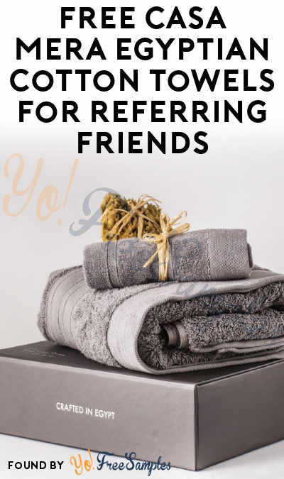 FREE Casa Mera Egyptian Cotton Towels For Referring Friends