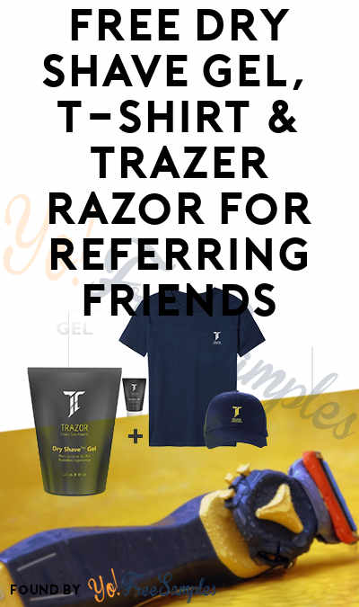 FREE Dry Shave Gel, T-Shirt & Trazor Razor For Referring Friends