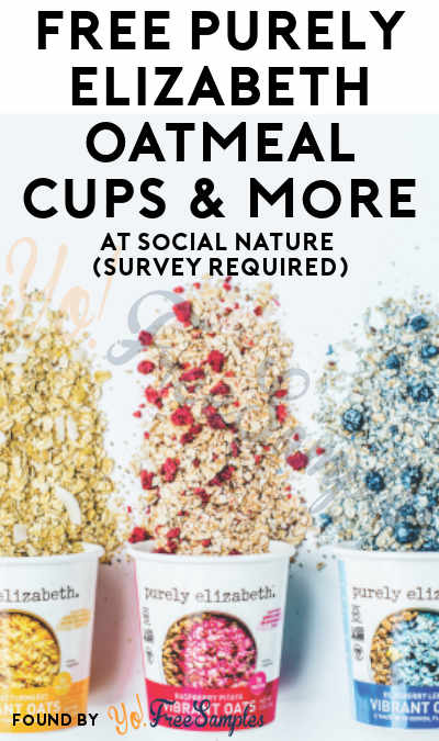FREE Purely Elizabeth Oatmeal Cups & More At Social Nature (Survey Required) [Many Verified Received By Mail]