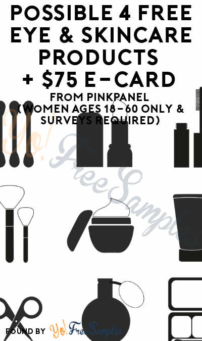 Possible 4 FREE Eye & Skincare Products + $75 e-Card From PinkPanel (Women Ages 18-60 Only & Surveys Required)
