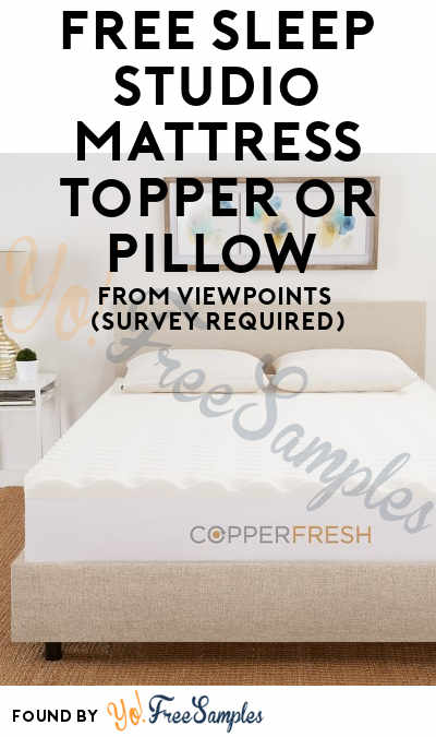 FREE Sleep Studio Mattress Topper or Pillow From ViewPoints (Survey Required)