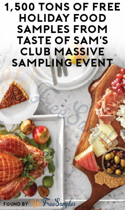 1,500 Tons Of FREE Holiday Food Samples From Taste Of Sam's Club Massive Sampling Event