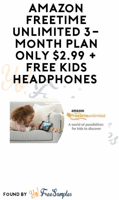 DEAL: Amazon FreeTime Unlimited 3-Month Plan Only $2.99 + FREE Kids Headphones
