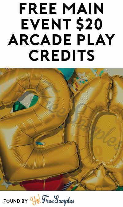FREE Main Event $20 Arcade Play Credits