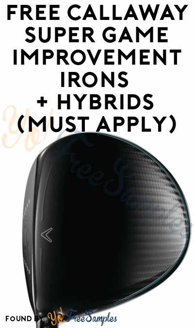 FREE Callaway Super Game Improvement Irons + Hybrids (Must Apply)