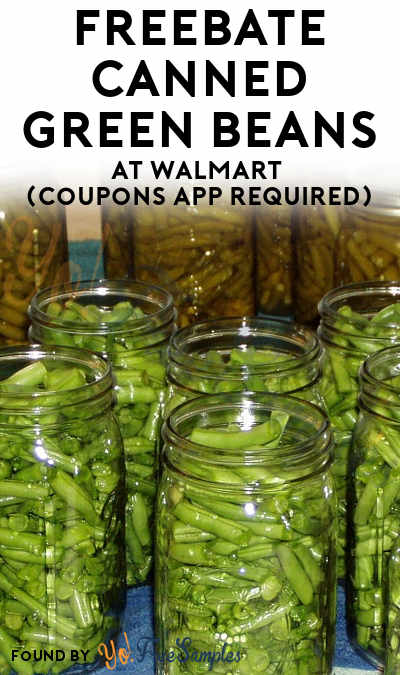 FREEBATE Canned Green Beans At Walmart (Coupons App Required)