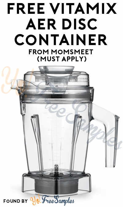 FREE Vitamix Aer Disc Container From MomsMeet (Must Apply)