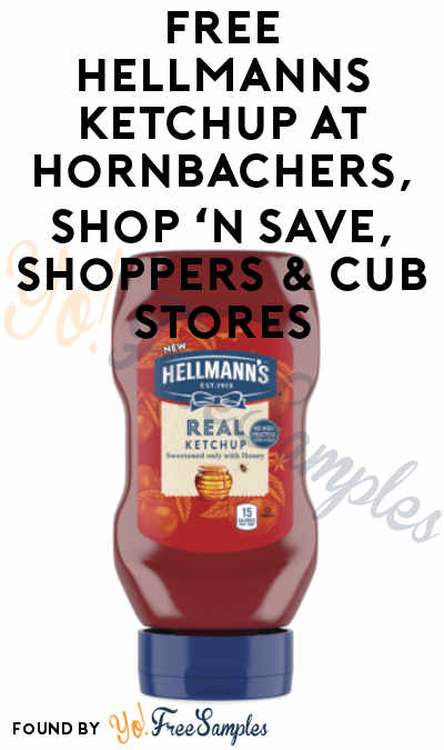 TODAY ONLY: FREE Hellmanns Ketchup At Hornbachers, Shop 'N Save, Shoppers & Cub Stores