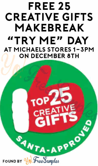 "FREE 25 Creative Gifts MAKEbreak ""Try Me"" Day At Michaels Stores 1-3PM On December 8th"