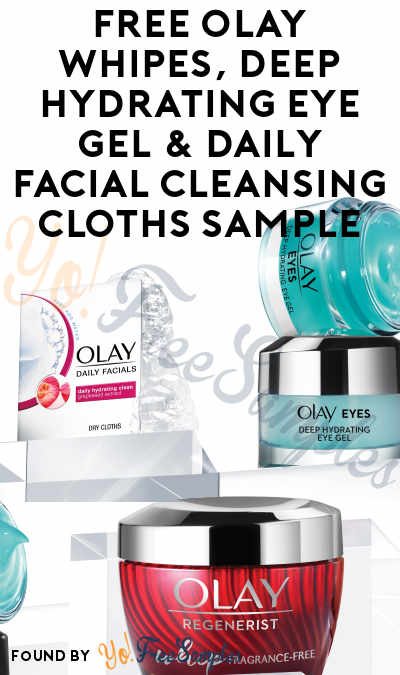 FREE Olay Regenerist Whips Cream, Deep Hydrating Eye Gel & Daily Facial Cleansing Cloths Sample [Verified Received By Mail]