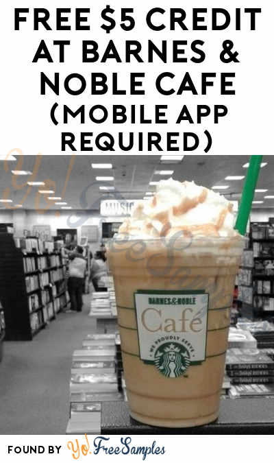 FREE $5 Credit At Barnes & Noble Cafe (Mobile App Required)