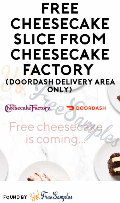 TODAY! FREE Cheesecake Slice From Cheesecake Factory On 12/5 (DoorDash Delivery Area Only)