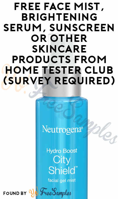 FREE Face Mist, Brightening Serum, Sunscreen or Other Skincare Products From Home Tester Club (Survey Required)