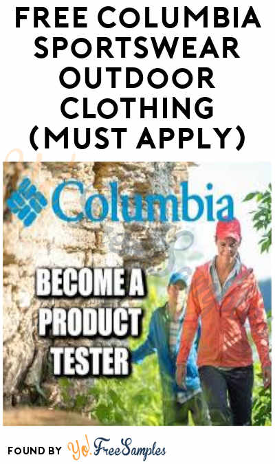 FREE Columbia Sportswear Outdoor Clothing To Test & Return (Must Apply)