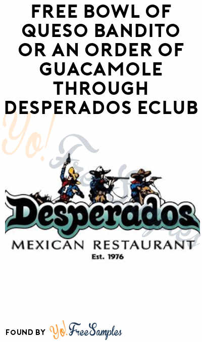 FREE Bowl Of Queso Bandito Or An Order Of Guacamole Through Desperados eClub