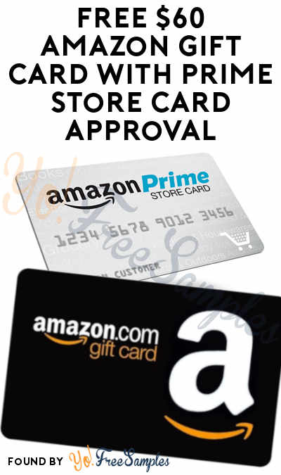 Free 60 Amazon Com Gift Card Upon Amazon Prime Store Card Approval