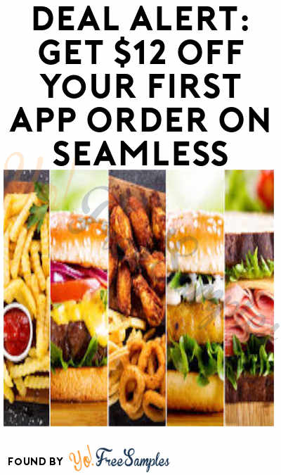 DEAL ALERT: $12 OFF Your First App Order On Seamless