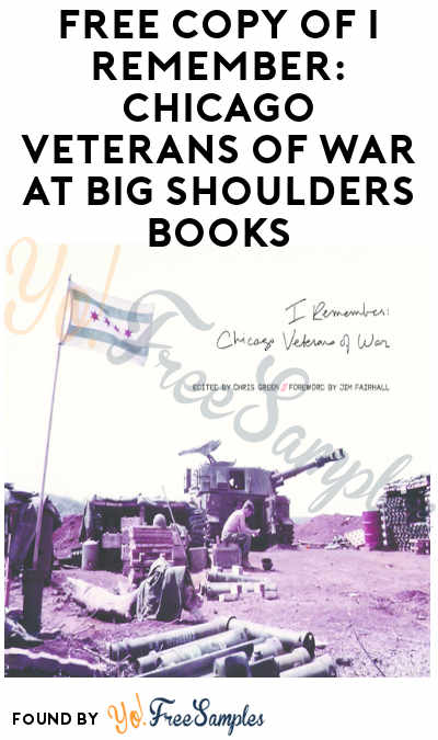 FREE Copy of I Remember: Chicago Veterans of War at Big Shoulders Books [Verified Received By Mail]