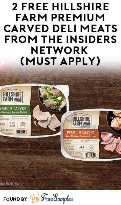 2 FREE Hillshire Farm Premium Carved Deli Meats From The Insiders Network (Must Apply)