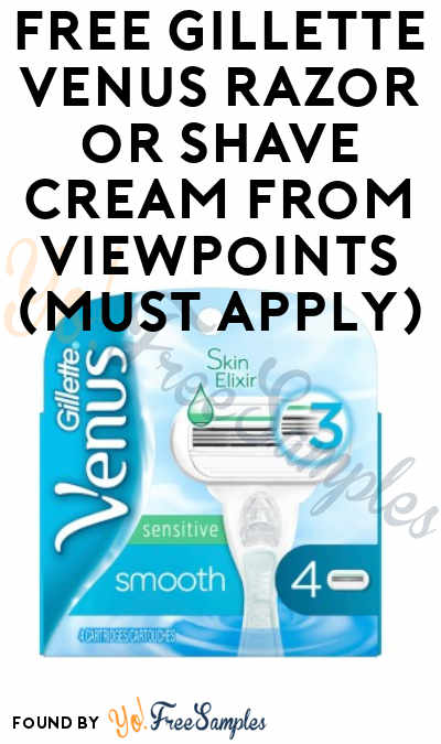 FREE Gillette Venus Razor or Shave Cream From ViewPoints (Must Apply)